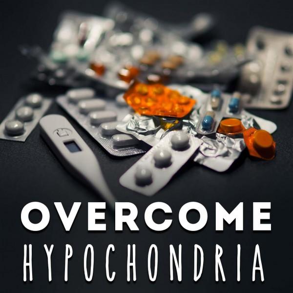 Overcome Hypochondria Hypnosis